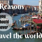 9 Reasons You Should Never Travel the World