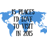 15 Places I'd Love to Visit in 2015