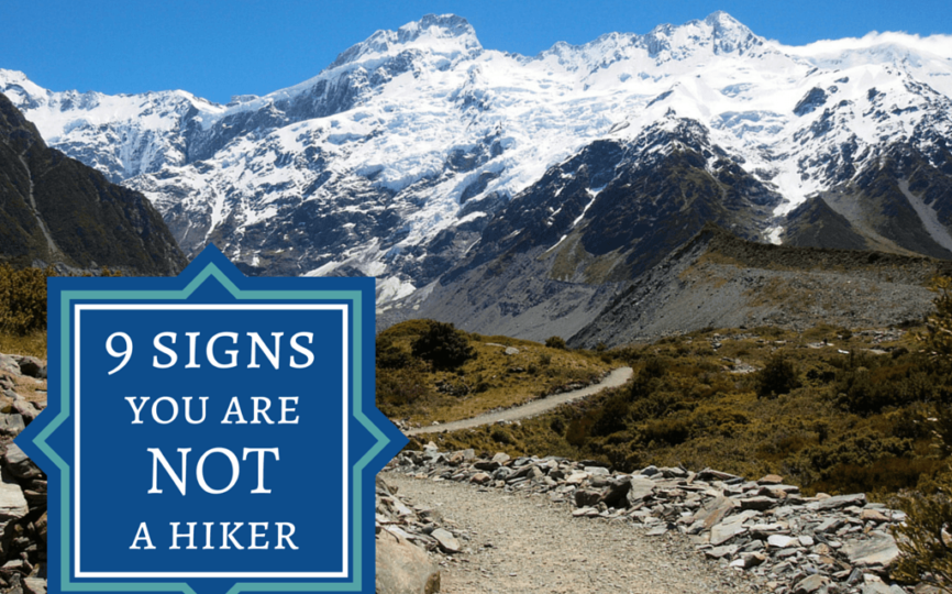 9 Signs That You Are NOT a Hiker