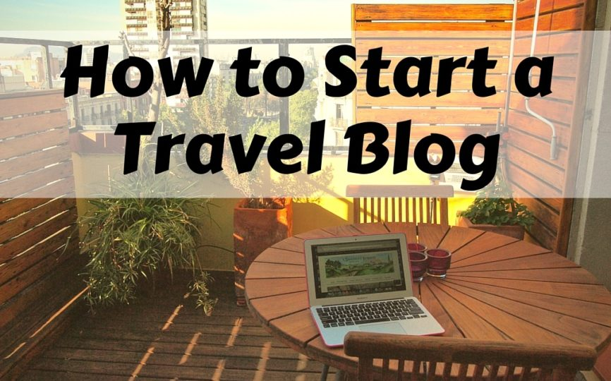 How to Start a Travel Blog in 10 Simple Steps