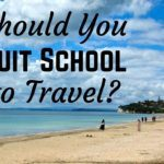 Should You Quit School to Travel the World?