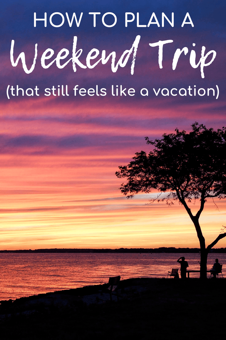 How to plan a great weekend trip